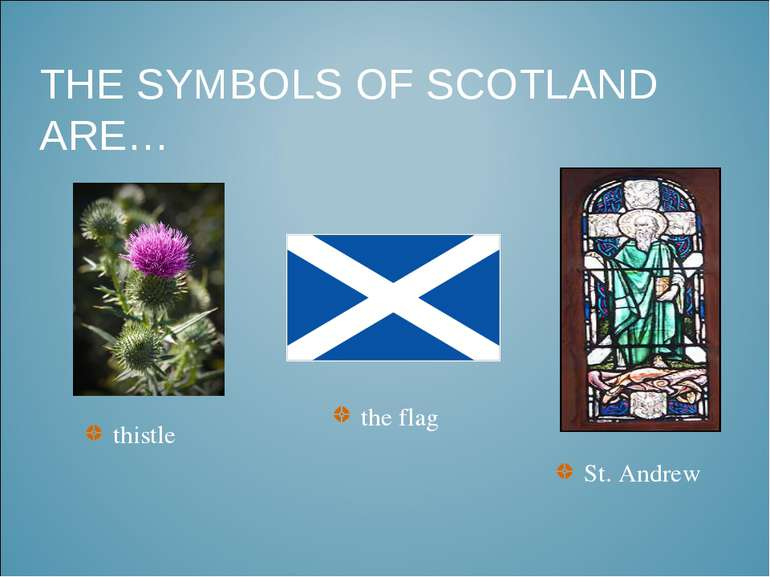 THE SYMBOLS OF SCOTLAND ARE… St. Andrew the flag thistle