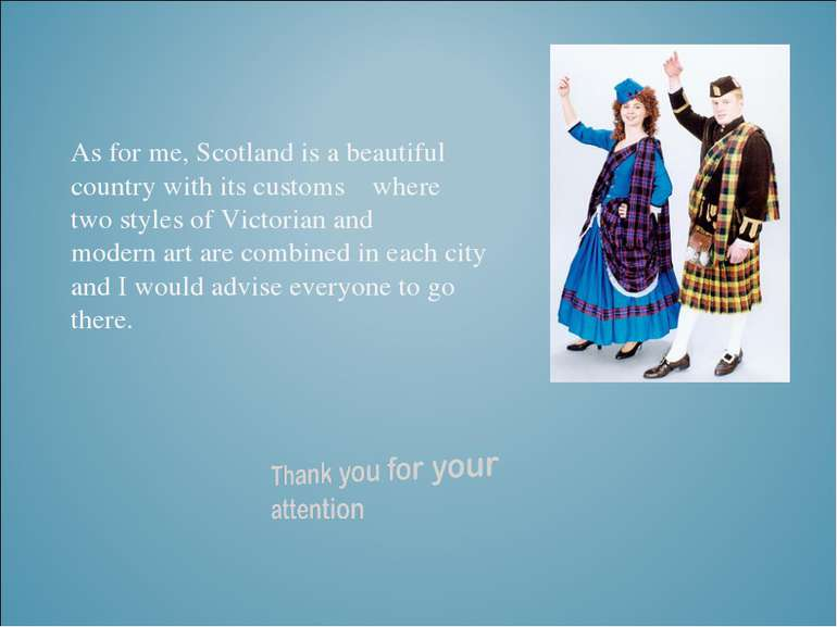 As for me, Scotland is a beautiful country with its customs  where   two styl...