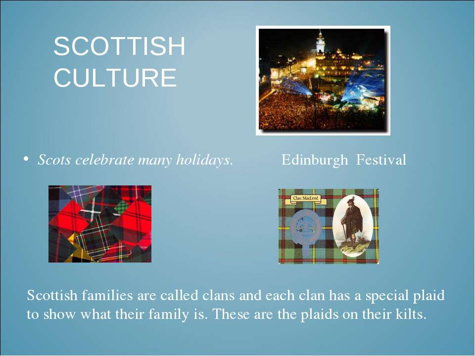 SCOTTISH CULTURE Scots celebrate many holidays. Edinburgh Festival Scottish f...