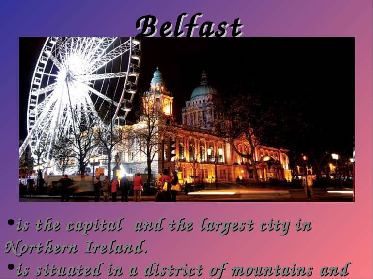 Belfast is the capital and the largest city in Northern Ireland. is situated ...