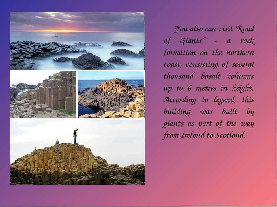 "You also can visit ""Road of Giants"" - a rock formation on the northern coast,..."