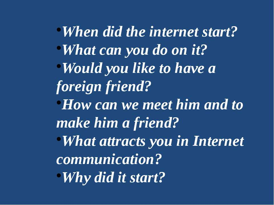 When did the internet start? What can you do on it? Would you like to have a ...