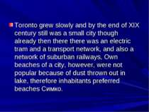 Toronto grew slowly and by the end of XIX century still was a small city thou...