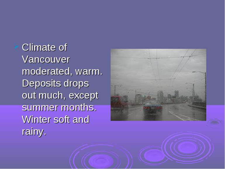 Climate of Vancouver moderated, warm. Deposits drops out much, except summer ...