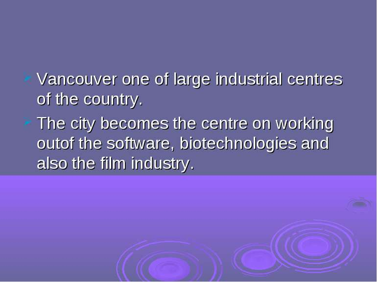 Vancouver one of large industrial centres of the country. The city becomes th...