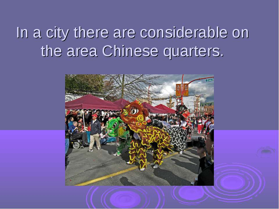 In a city there are considerable on the area Chinese quarters.