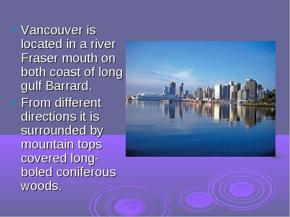 Vancouver is located in a river Fraser mouth on both coast of long gulf Barra...