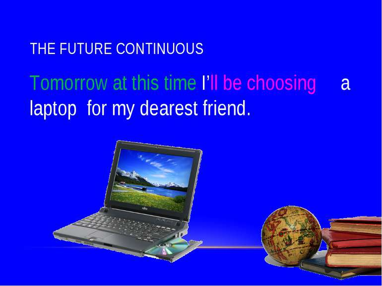 THE FUTURE CONTINUOUS Tomorrow at this time I'll be choosing a laptop for my ...