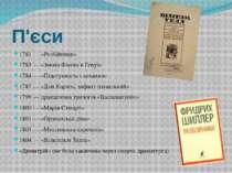 П'єси 1781—«Розбійники» 1783—«Змова Фієско в Генуї» 1784—«Підступність ...