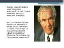 Коштом мецената видано чимало наукових монографій з історії України, економік...