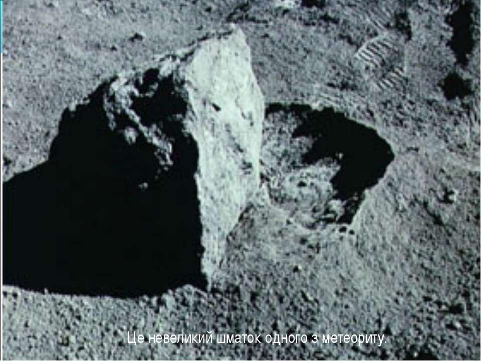 Це невеликий шматок одного з метеориту.