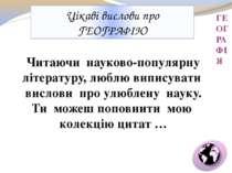 ГЕОГРАФІЯ Цікаві вислови про ГЕОГРАФІЮ Читаючи науково-популярну літературу, ...