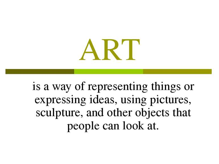 ART is a way of representing things or expressing ideas, using pictures, scul...