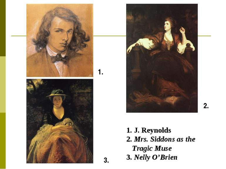 1. 2. 3. 1. J. Reynolds 2. Mrs. Siddons as the Tragic Muse 3. Nelly O'Brien