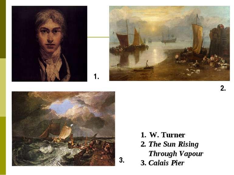 1. 3. 2. W. Turner 2. The Sun Rising Through Vapour 3. Calais Pier