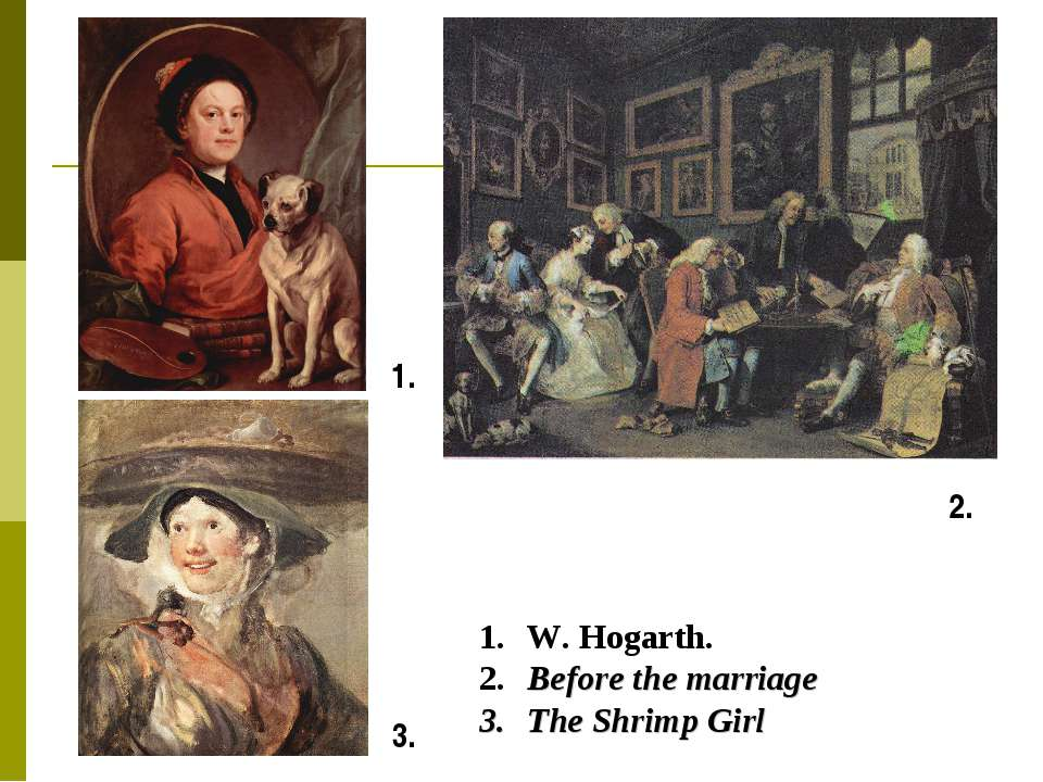 W. Hogarth. Before the marriage The Shrimp Girl 1. 3. 2.