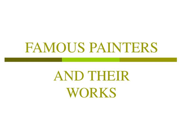 FAMOUS PAINTERS AND THEIR WORKS