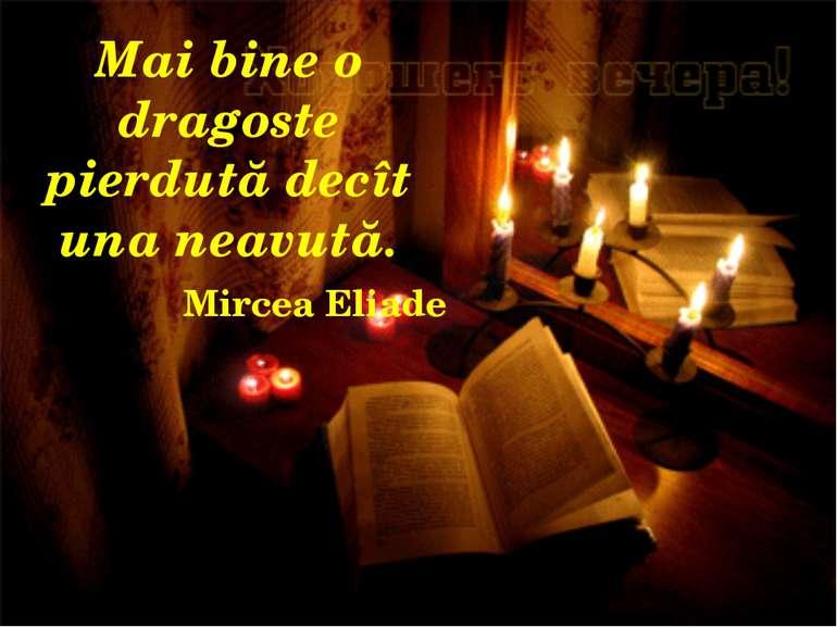Mai bine o dragoste pierdută decît una neavută. Mircea Eliade