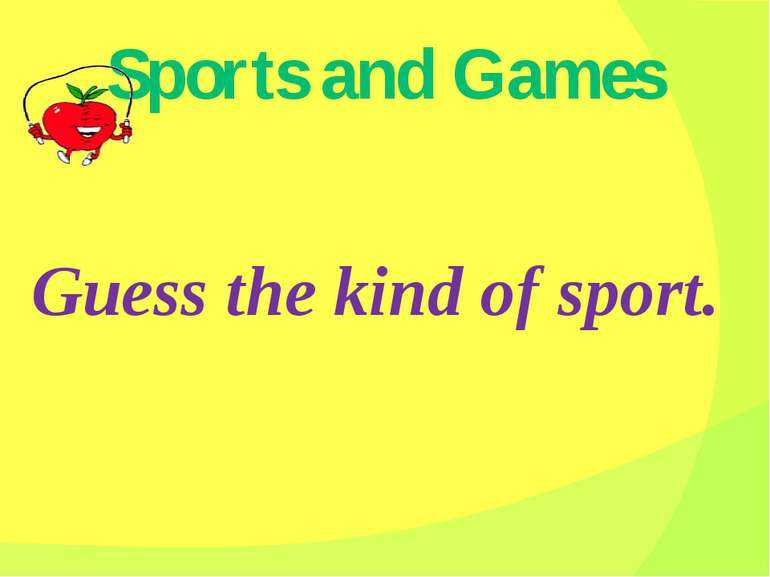 Sports and Games Guess the kind of sport.