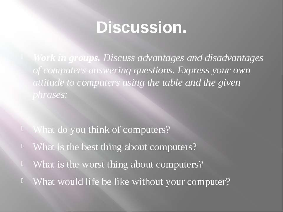 Discussion. Work in groups. Discuss advantages and disadvantages of computers...