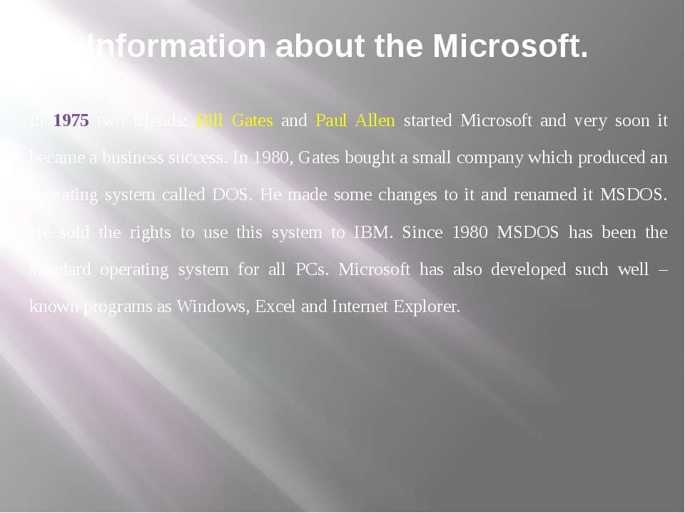 Information about the Microsoft. In 1975 two friends: Bill Gates and Paul All...