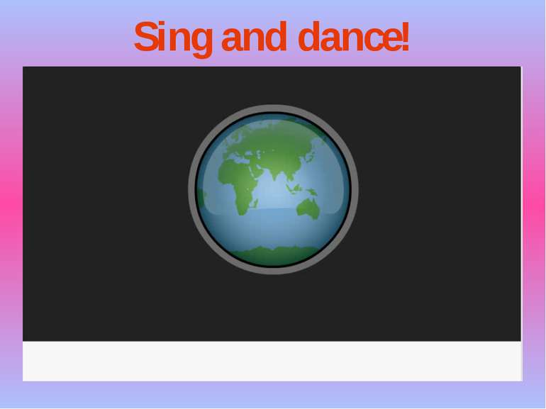 Sing and dance!