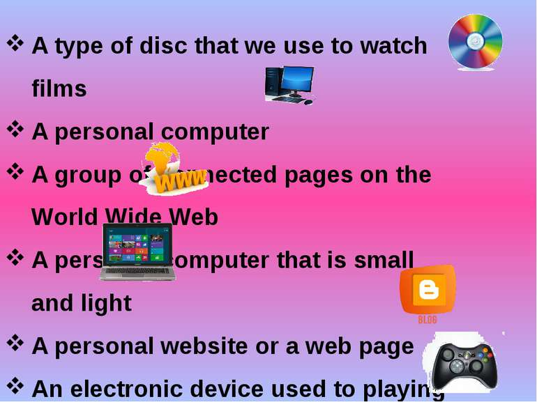 A type of disc that we use to watch films A personal computer A group of conn...