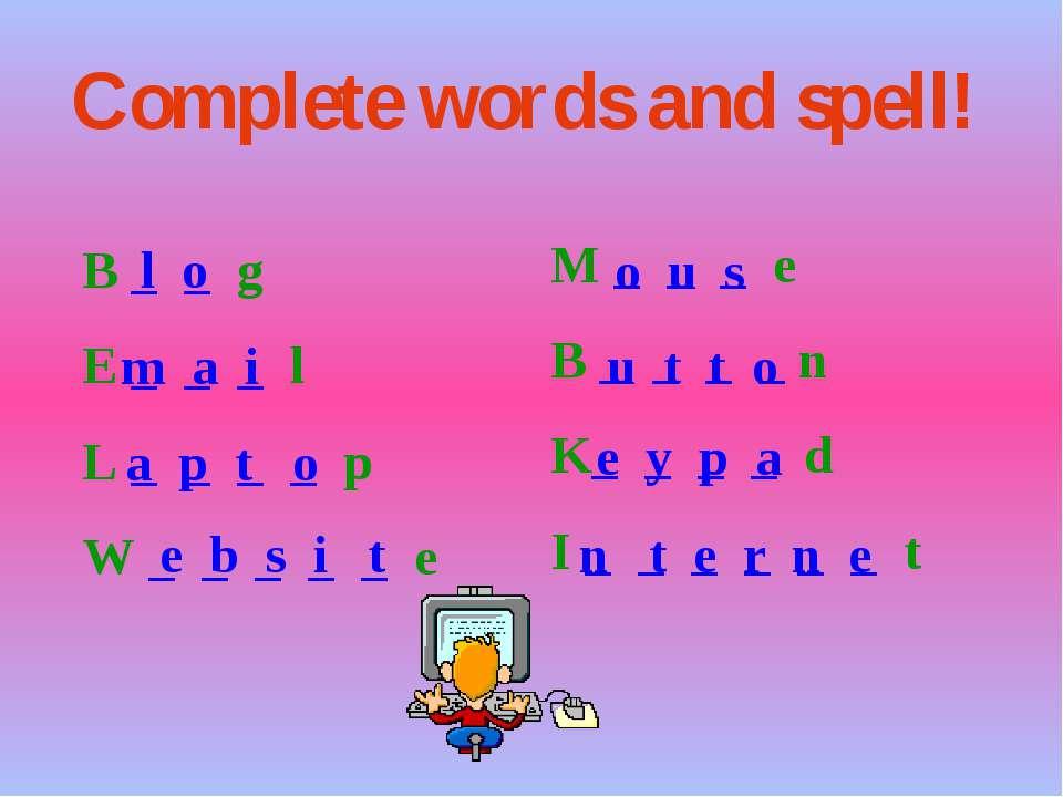 Complete words and spell! B _ _ g E _ _ _ l L _ _ _ _ p W _ _ _ _ _ e M _ _ _...
