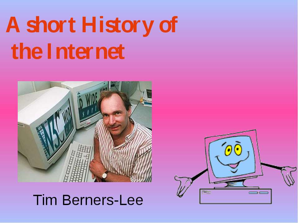 A short History of the Internet Tim Berners-Lee