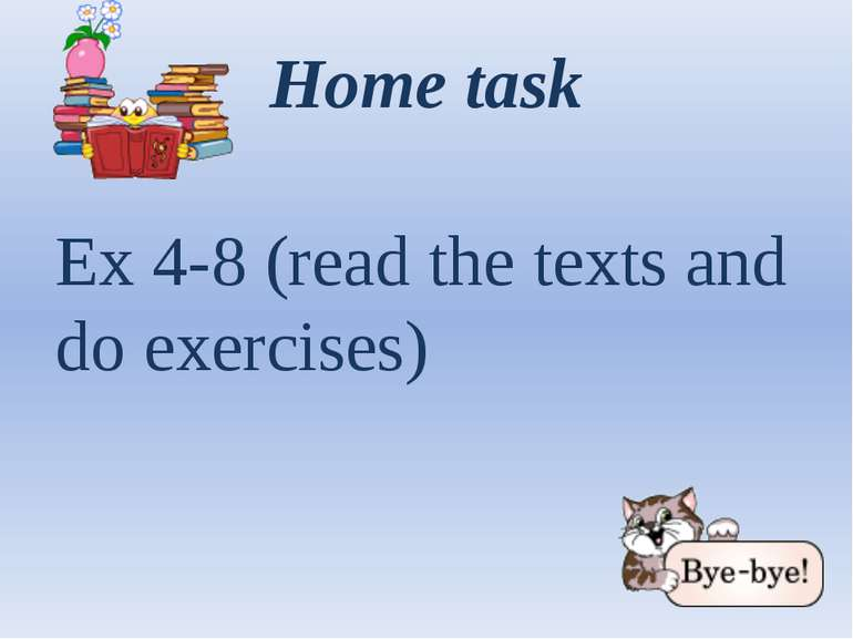 Home task Ex 4-8 (read the texts and do exercises)