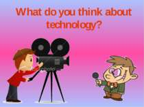 What do you think about technology?