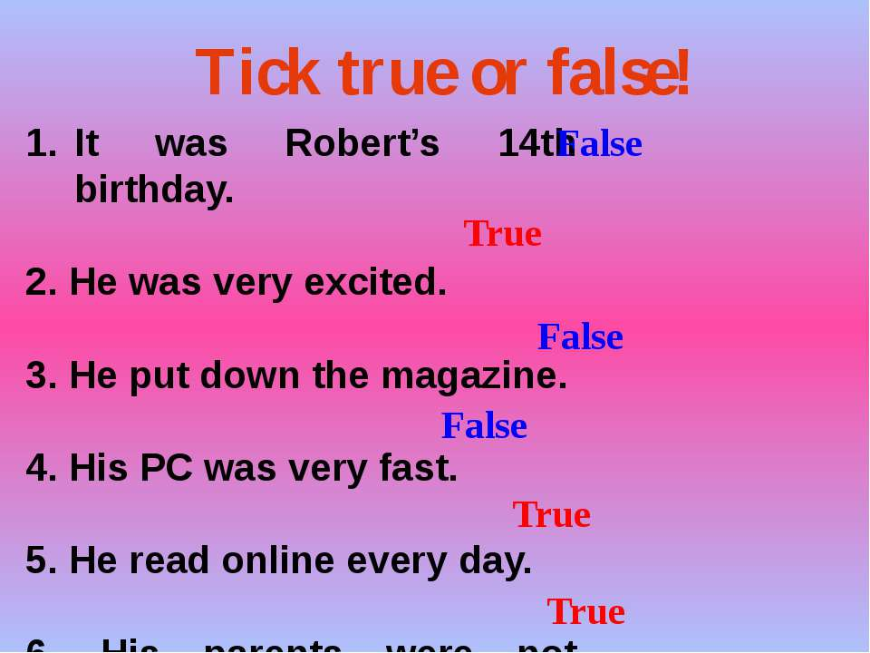 Tick true or false! It was Robert's 14th birthday. 2. He was very excited. 3....