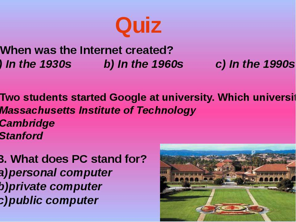 When was the Internet created? a) In the 1930s b) In the 1960s c) In the 1990...