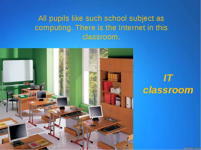 All pupils like such school subject as computing. There is the Internet in th...