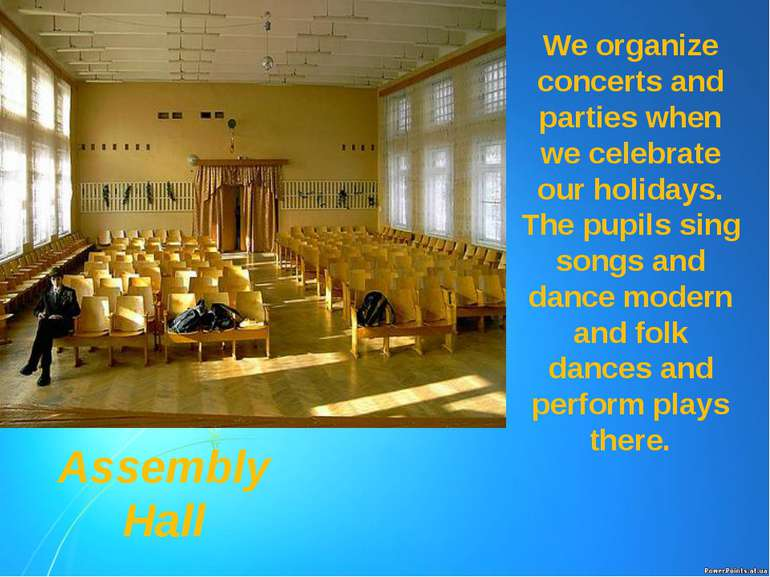 Assembly Hall We organize concerts and parties when we celebrate our holidays...