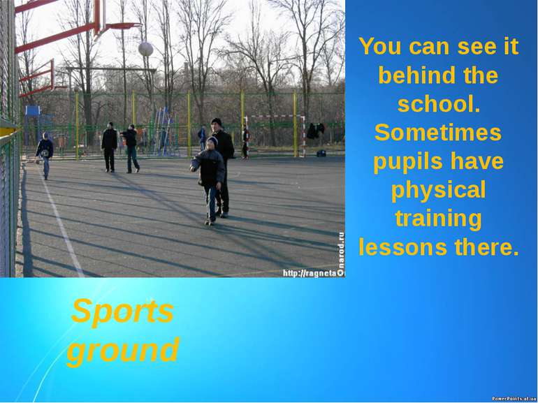 You can see it behind the school. Sometimes pupils have physical training les...