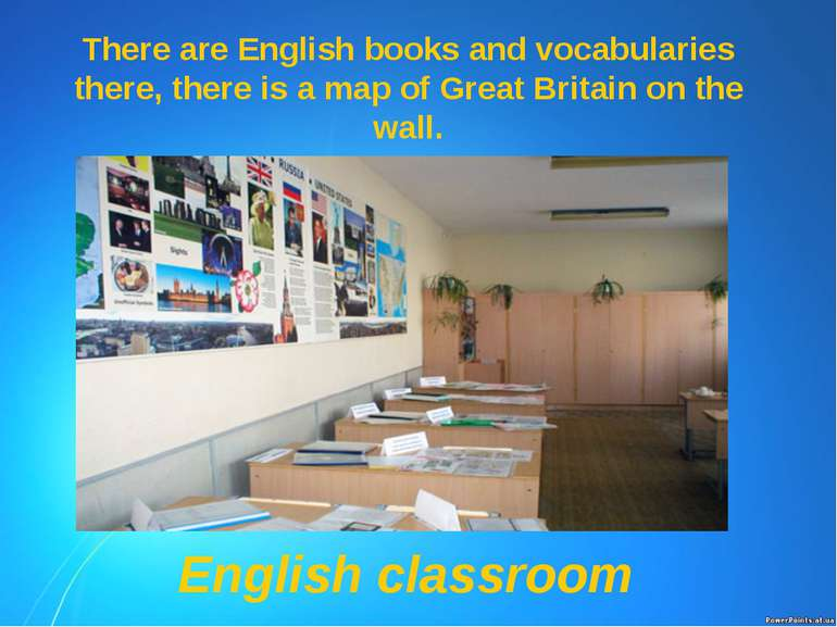 There are English books and vocabularies there, there is a map of Great Brita...