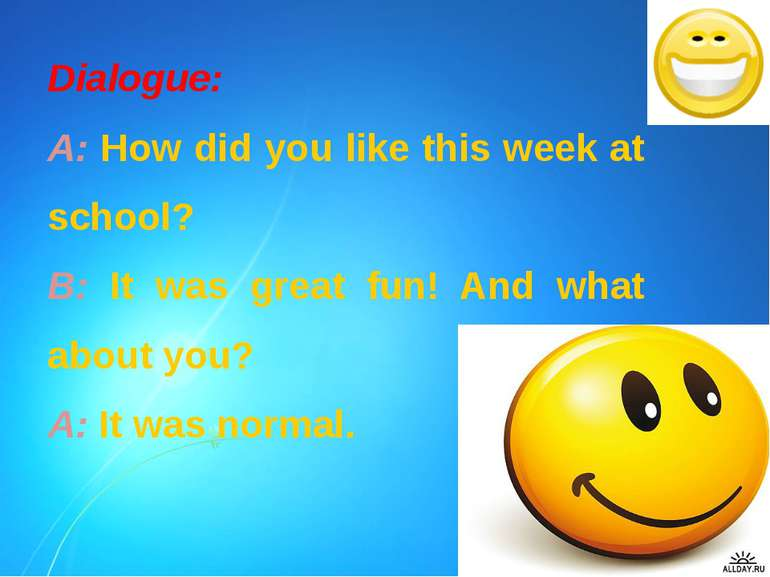 Dialogue: A: How did you like this week at school? B: It was great fun! And w...