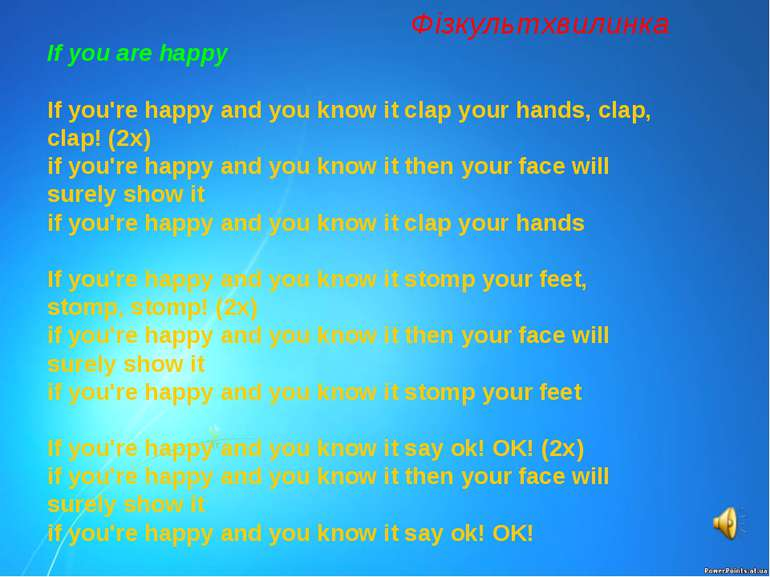 If you are happy If you're happy and you know it clap your hands, clap, clap!...