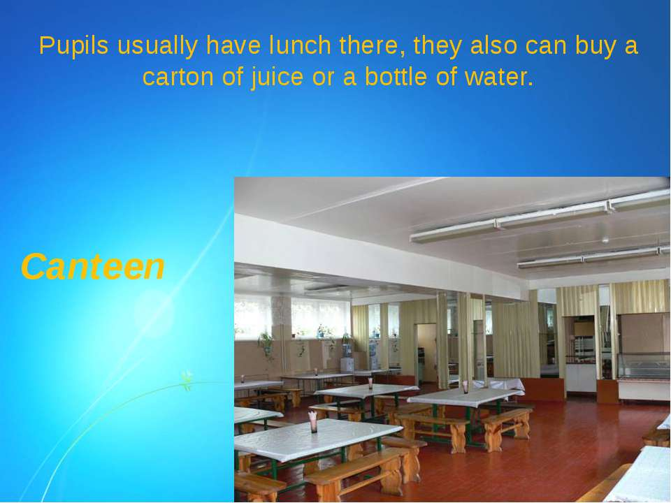 Pupils usually have lunch there, they also can buy a carton of juice or a bot...