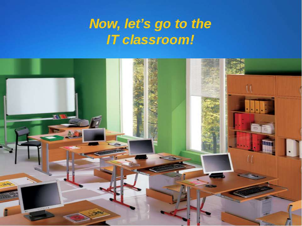 Now, let's go to the IT classroom!