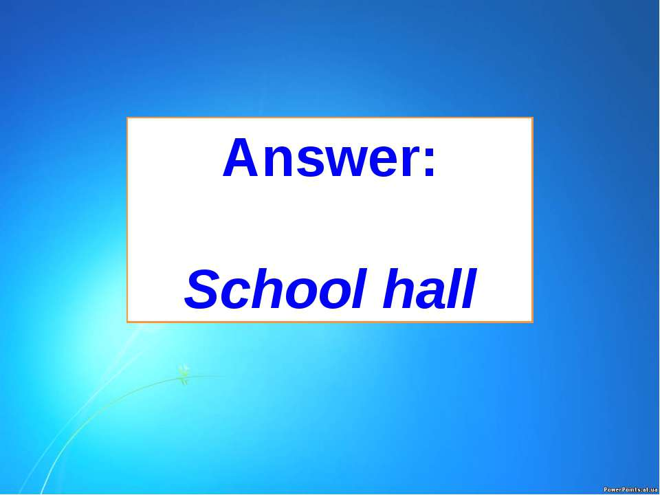 Answer: School hall