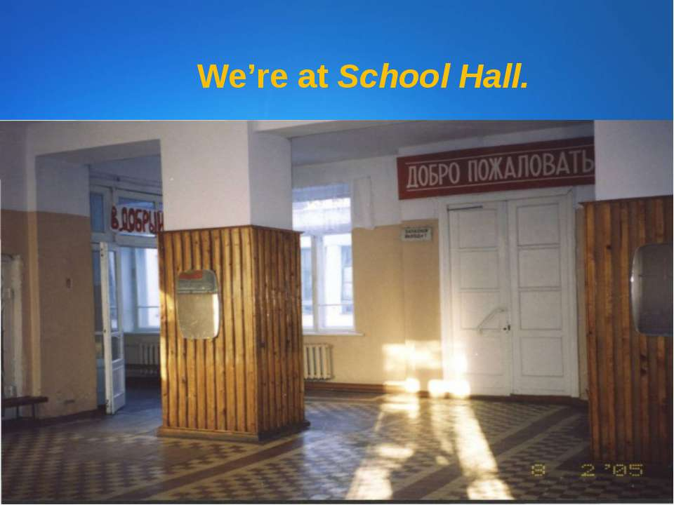 We're at School Hall.