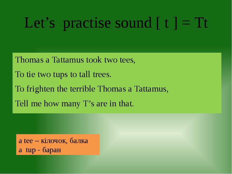 Let's practise sound [ t ] = Tt Thomas a Tattamus took two tees, To tie two t...