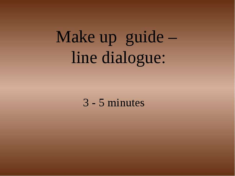 Make up guide – line dialogue: 3 - 5 minutes