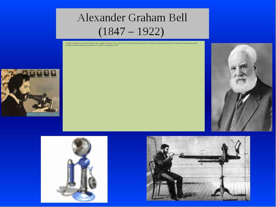 Alexander Graham Bell (1847 – 1922) Alexander Graham Bell was an eminent scie...