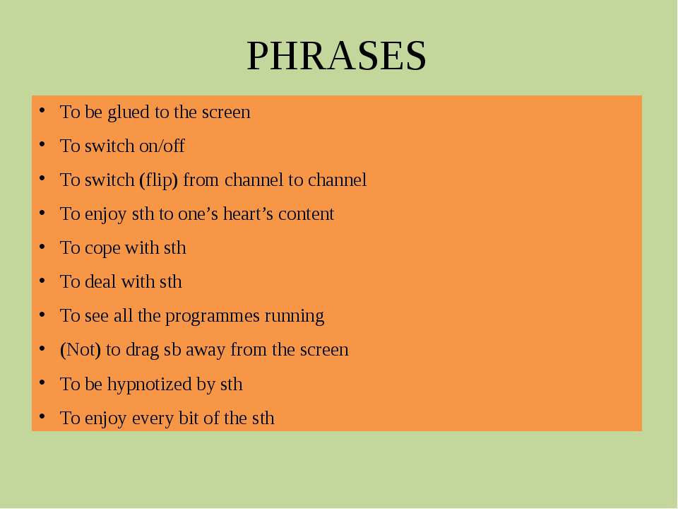 PHRASES To be glued to the screen To switch on/off To switch (flip) from chan...