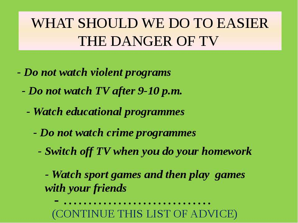 WHAT SHOULD WE DO TO EASIER THE DANGER OF TV - Do not watch violent programs ...