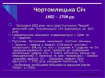 Чортомлицька Січ 1652 – 1709 рр. Заснована 1652 року на острові Чортомлик. Пе...