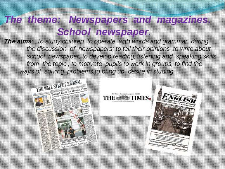 The theme: Newspapers and magazines. School newspaper. The aims: to study chi...